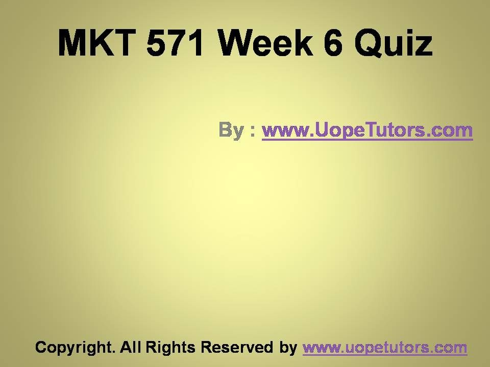 mkt 571 week one quiz Mkt 571 week 2 quiz uop homework help - free download as pdf file (pdf), text file (txt) or read online for free.