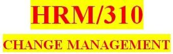 HRM 310 Week 4 Communicating Change Presentation