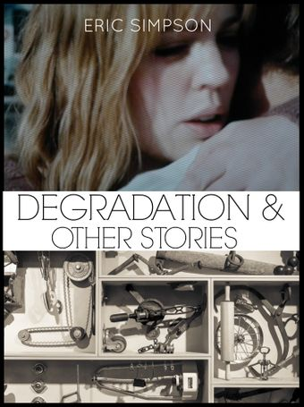 Degradaton and Other Stories - Eric Simpson