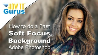 Fast Photoshop Background Blur: Quick and Easy Soft Focus Background Effect in CC 2017 CS6 CS5