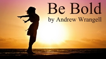 Be Bold by Andrew Wrangell - Sheet Music & Mp3s