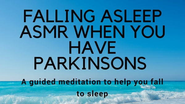 FALLING ASLEEP ASMR WHEN YOU HAVE PARKINSONS A guided meditation to help you fall sleep