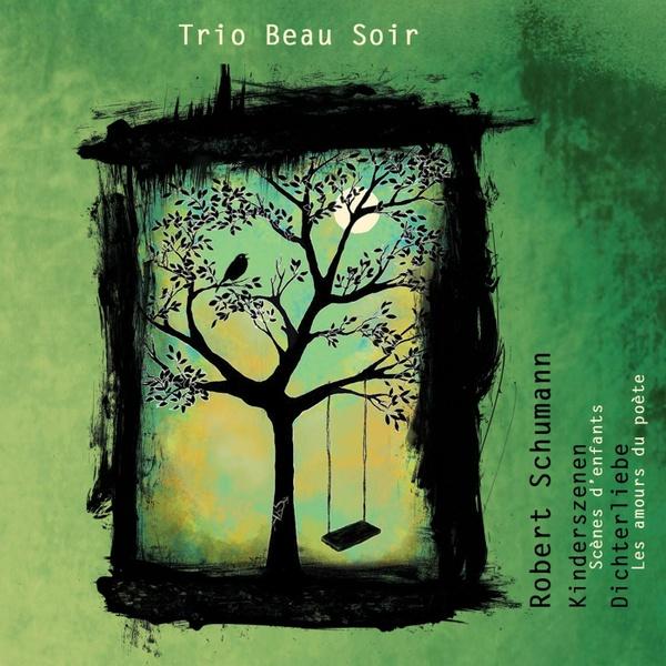 TRIO BEAU SOIR - Robert Shumann - Kinderszenen & Dichterliebe