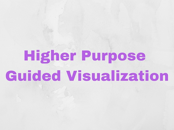 A guided visualization to help you tune into your higher purpose and authentic vision.