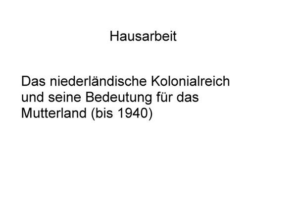 Das niederländische Kolonialreich und seine Bedeutung für das Mutterland (bis 1940)