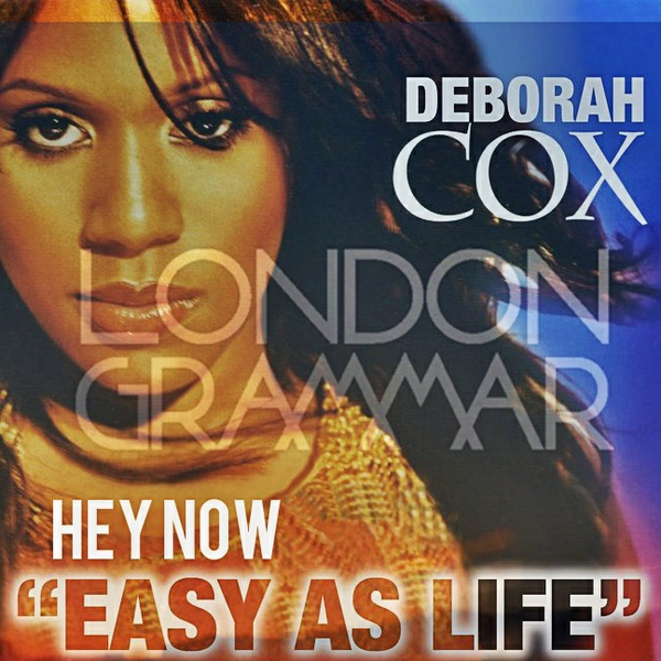 Easy Is Life Hey Now - Deborah Cox, Offer Nissim & London Grammar (JUNCE Mash)