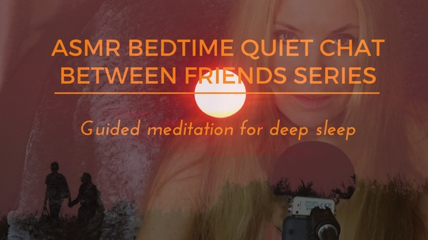 ASMR BEDTIME QUIET CHAT BETWEEN FRIENDS SERIES.