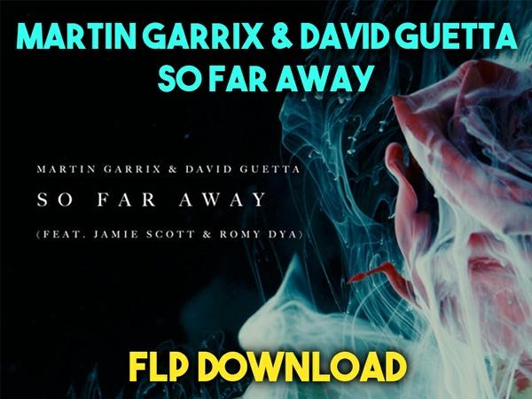 Martin Garrix & David Guetta - So Far Away (FLP Download)