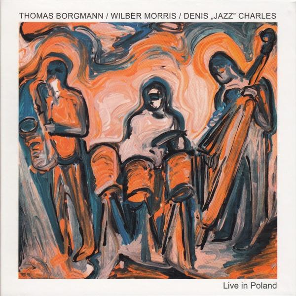 "MW898 Thomas Borgmann / Wilber Morris / Denis ""Jazz"" Charles   -  Live in Poland"