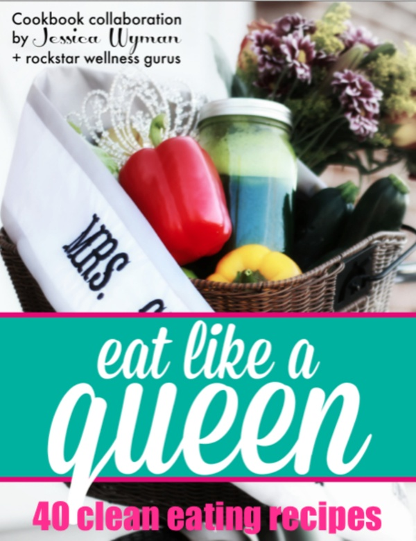 Eat Like A Queen: 40 Clean Eating Recipes from Wellness Gurus
