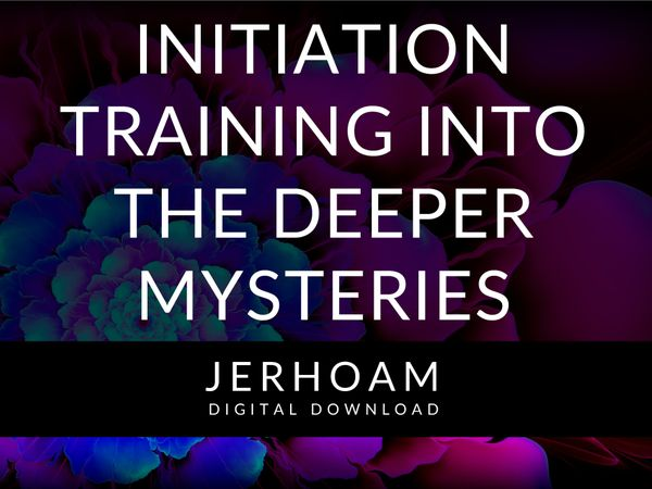 JERHOAM  |  Initiation Training into the Deeper Mysteries