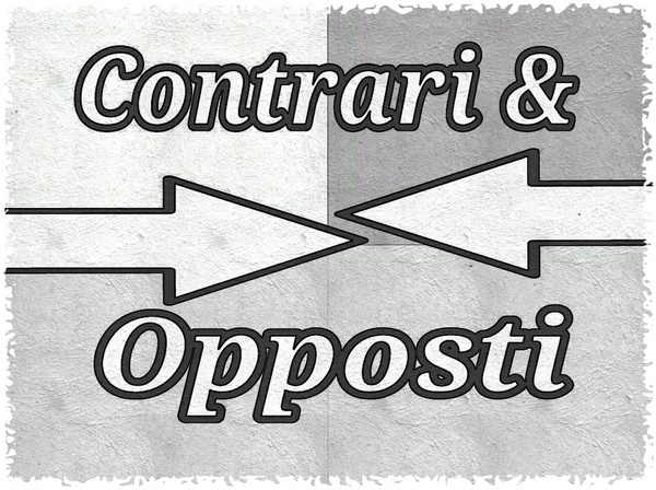 ITALIANO - CONTRARI & OPPOSTI