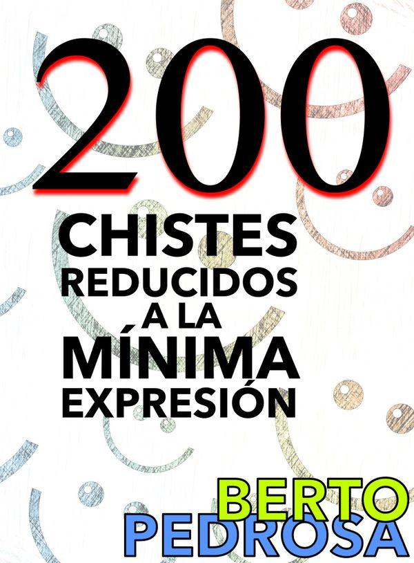 200 Chistes reducidos a la mínima expresión: Una selección de chistes cortos y tronchantes