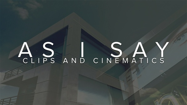 AS I SAY - Clips & Cinematics