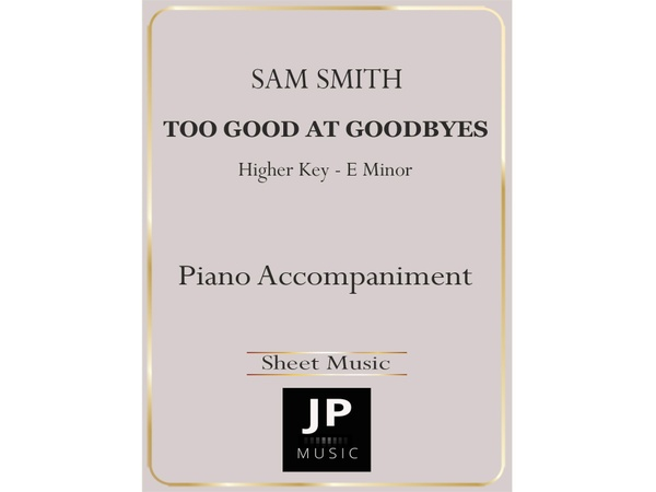 Too Good At Goodbyes [Higher Key] - Piano Accompaniment