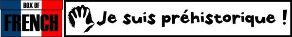 Box of French: Je suis préhistorique!