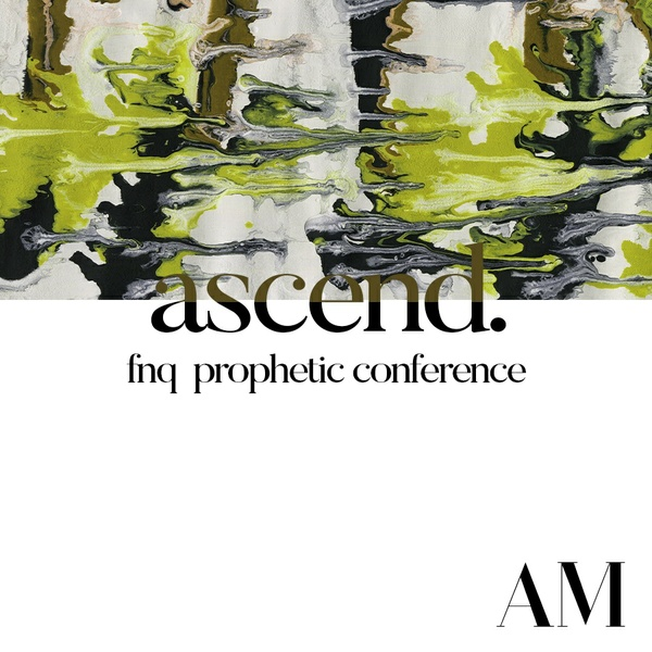 Ascend   FNQ Prophetic Conference 2018