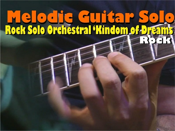 "MELODIC ROCK GUITAR ORCHESTRAL SOLO ""Kingdom of Dreams'"