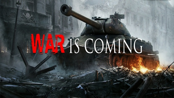 ''War Is Coming''