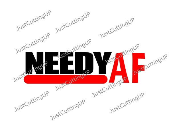 Needy AF SVG, SVG Only