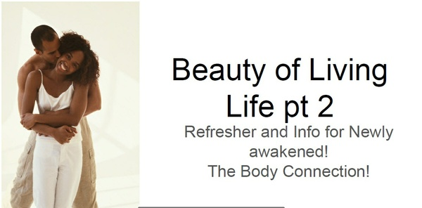 Beauty of Living Life! The Body Connection Part 2- Twin Flame Refresher©
