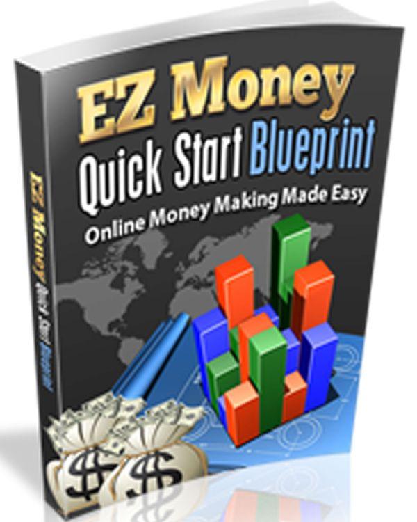 EZ Money Quick Start Blueprint. Online Money Making Made Easy