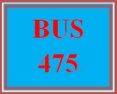 BUS 475 Week 5 Capstone Final Examination Part 2