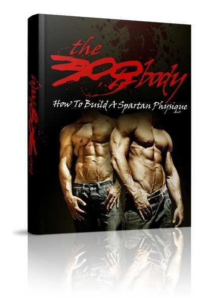 The 300 Body: How to Build A Spartan Physique