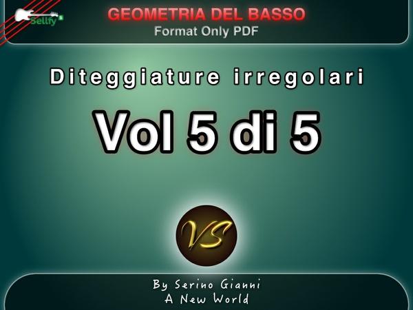 RACCOLTA GEOMETRIA DEL BASSO -  VOL 5 DITEGGIATURE IRREGOLARI - PDF FORMAT