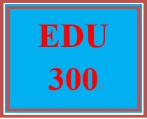 EDU 300 Entire Course