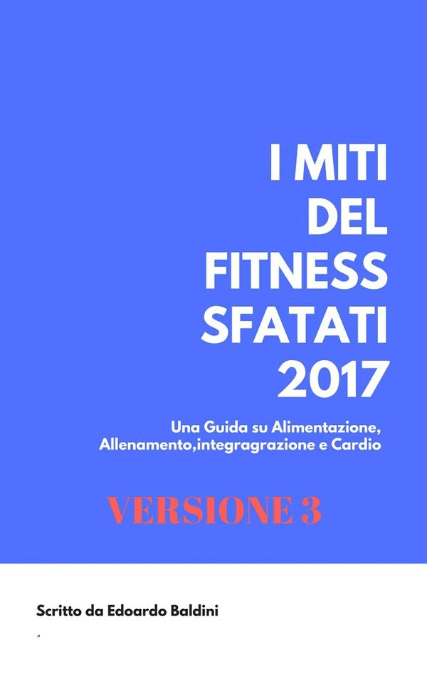 I MITI DEL FITNESS SFATATI 2017 VERSIONE V6 + MARCHE INTEGRATORI + SCHEDE ALLENAMENTO