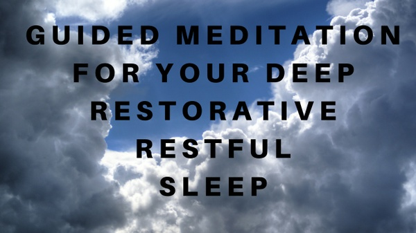 (with music) GUIDED MEDITATION FOR YOUR DEEP RESTORATIVE RESTFUL SLEEP