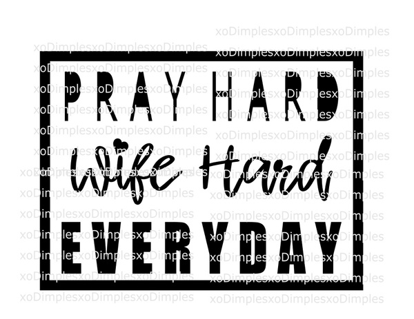 Pray Hard, Wife Hard, Everyday SVG