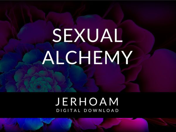 JERHOAM  |  Sexual Alchemy:  Alchemical Consciousness at the Moment of Sex