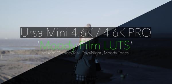 Ursa Mini 4.6K // 4.6K Pro Moody Film LUTS