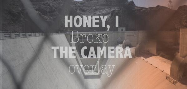 Honey, I Broke THE CAMERA (Overlay)