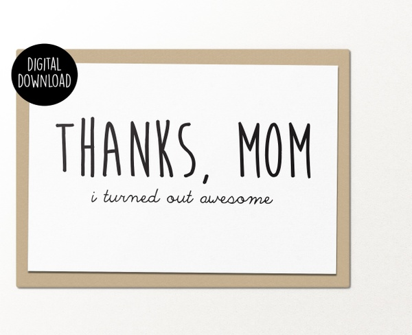 Thanks mom I turned out awesome mothers day printable greeting card