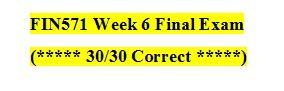FIN 571 Week 6 Final Exam Answers