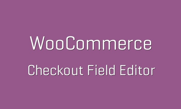 WooCommerce Checkout Field Editor 1.5.9 Extension