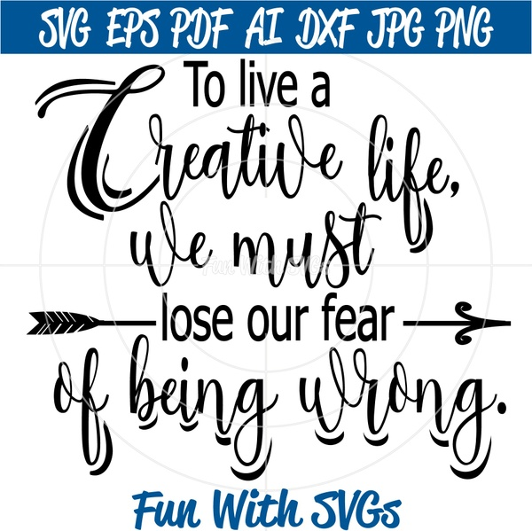 To Live A Creative Life, We Must Lose Our Fear of Being Wrong, Cricut and Silhouette SVG Files