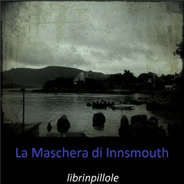 H.P. Lovecraft: La Maschera di Innsmouth