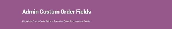 WooCommerce Admin Custom Order Fields 1.9.0 Extension