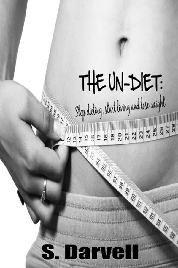 The Un-Diet: Stop dieting, start living and lose weight