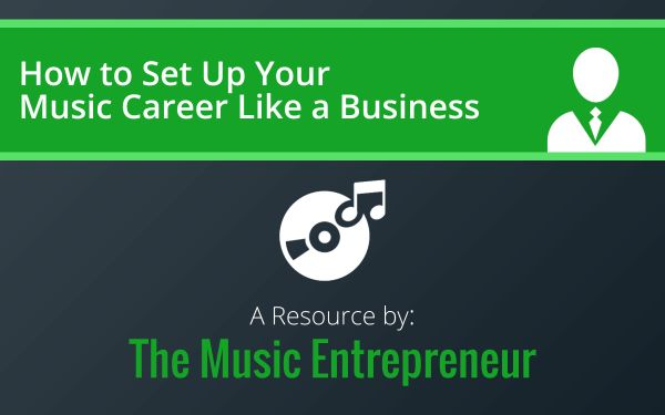 How to Set Up Your Music Career Like a Business