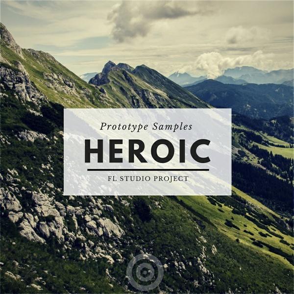 Prototype Samples - Heroic: FL Studio Project