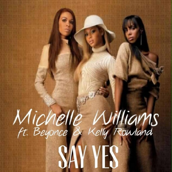 SAY YES by Michelle Williams ft Beyonce & Kelly Rowland