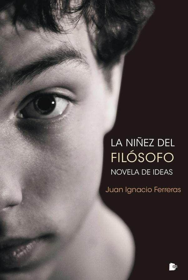 La niñez del filósofo. Novela de ideas – Juan Ignacio Ferreras Tascón –