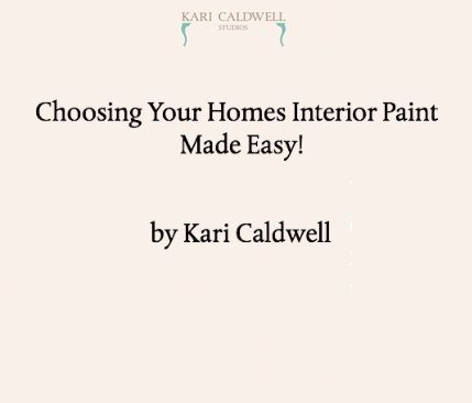 Choosing Your Homes Interior Paint Made Easy by Kari Caldwell