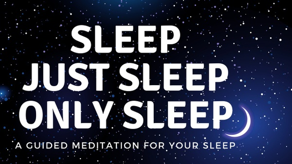 SLEEP JUST SLEEP ONLY SLEEP A guided meditation for your sleep
