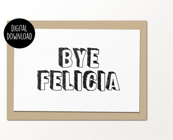 Bye Felicia printable greeting card